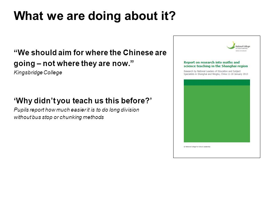 What we are doing about it? We should aim for where the Chinese are going – not where they are now. Kingsbridge College Why didnt you teach us this be