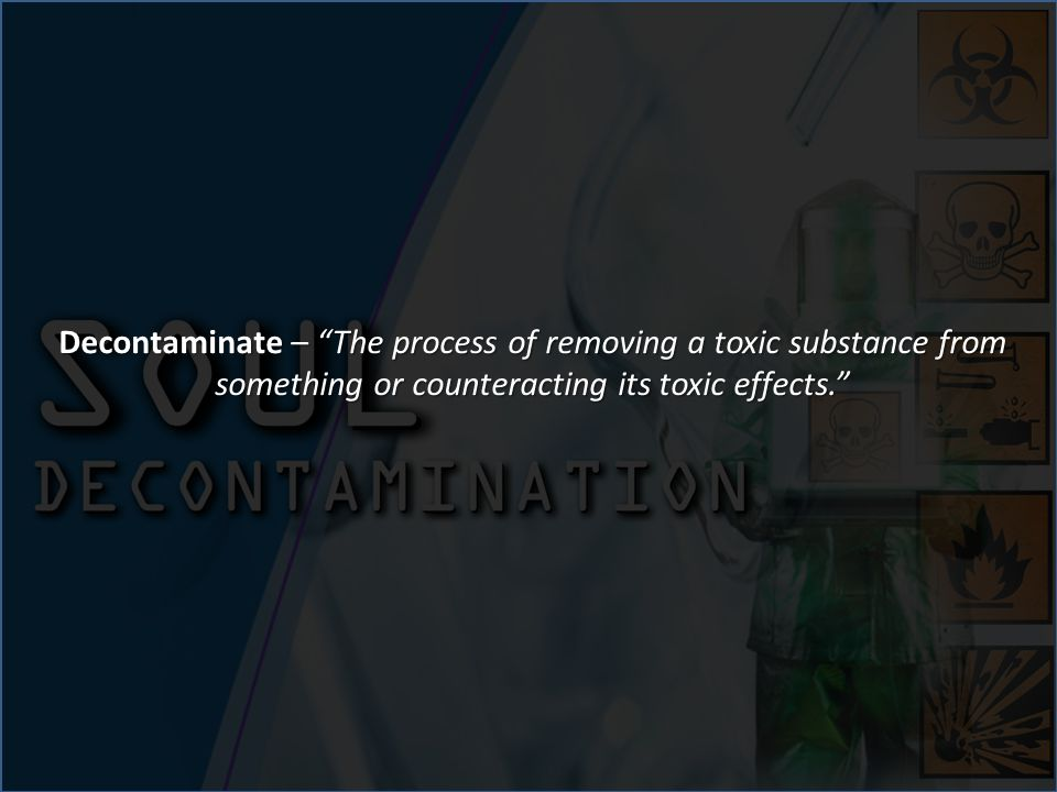 Decontaminate – The process of removing a toxic substance from something or counteracting its toxic effects.