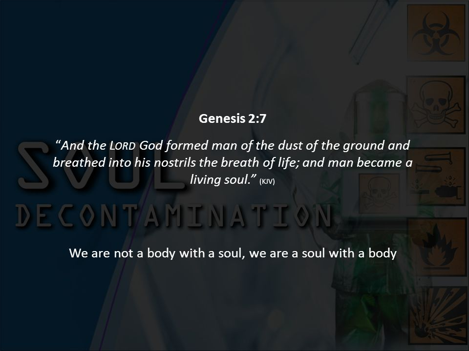Genesis 2:7 And the L ORD God formed man of the dust of the ground and breathed into his nostrils the breath of life; and man became a living soul. (K
