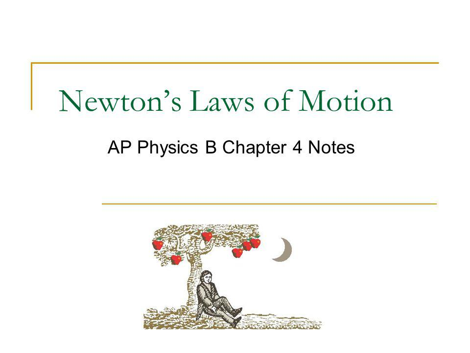 Newtons Laws of Motion AP Physics B Chapter 4 Notes