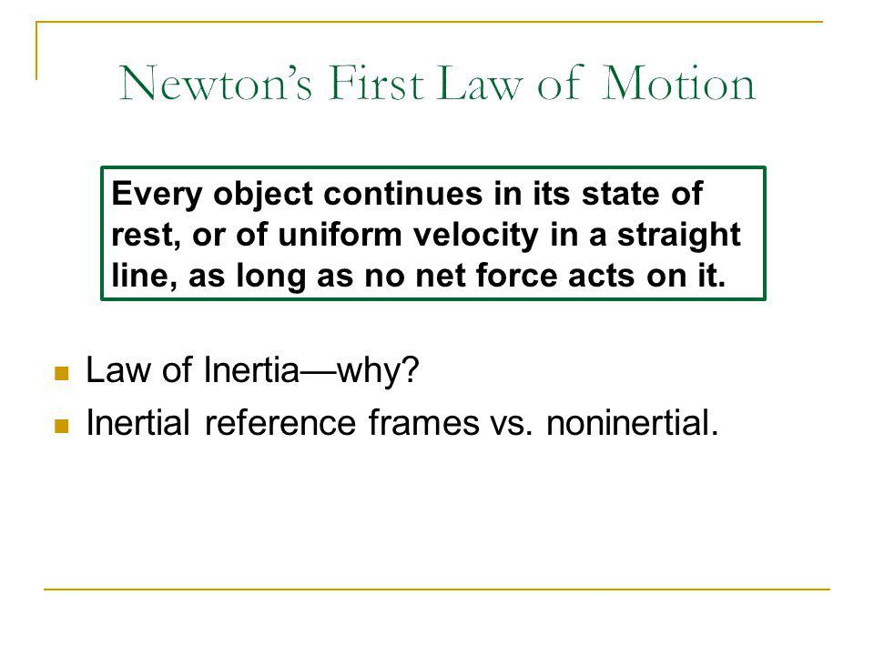 Law of Inertiawhy? Inertial reference frames vs. noninertial. Every object continues in its state of rest, or of uniform velocity in a straight line,