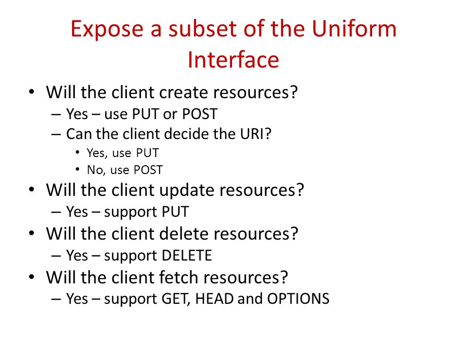 Expose a subset of the Uniform Interface Will the client create resources.