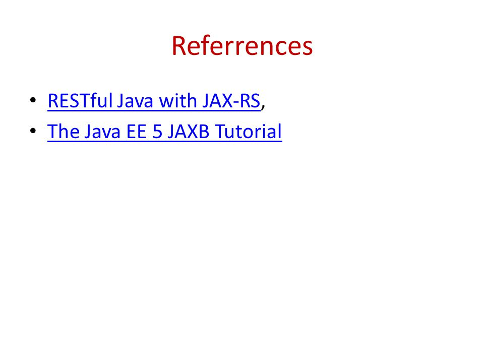 Referrences RESTful Java with JAX-RS, RESTful Java with JAX-RS The Java EE 5 JAXB Tutorial