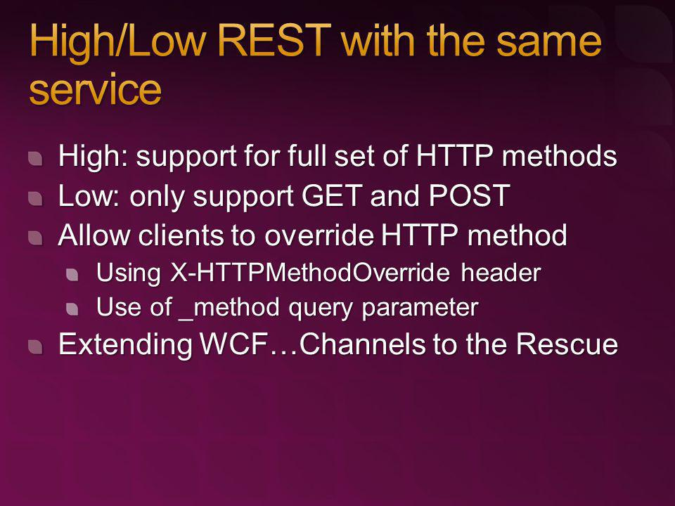 High: support for full set of HTTP methods Low: only support GET and POST Allow clients to override HTTP method Using X-HTTPMethodOverride header Use