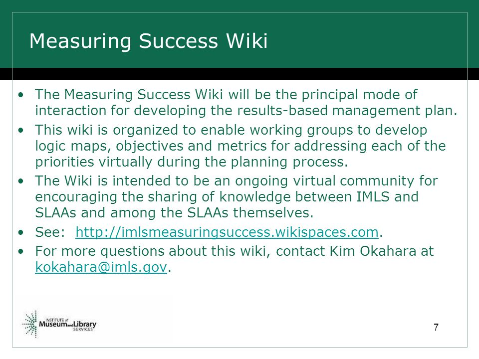 Measuring Success Wiki The Measuring Success Wiki will be the principal mode of interaction for developing the results-based management plan.