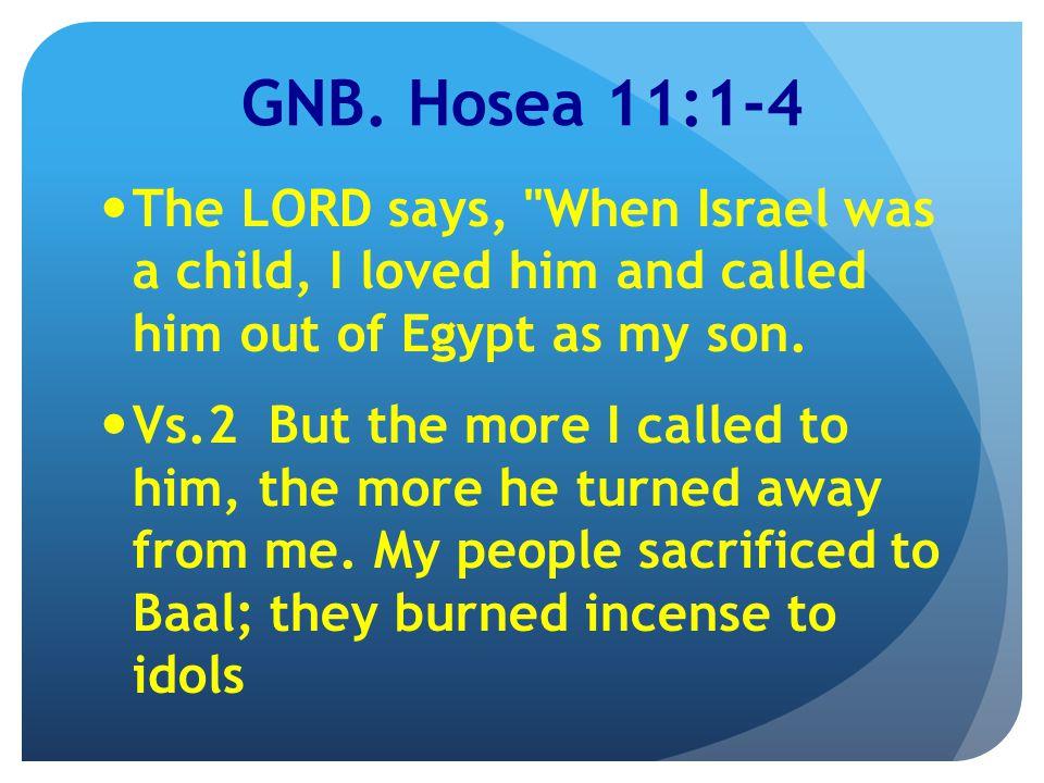 GNB. Hosea 11:1-4 The LORD says,