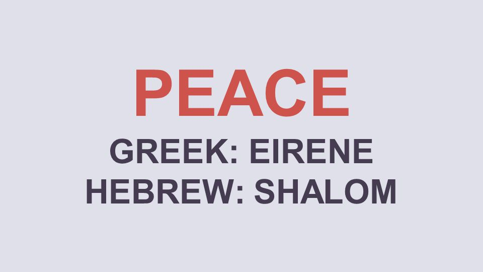 PEACE GREEK: EIRENE HEBREW: SHALOM