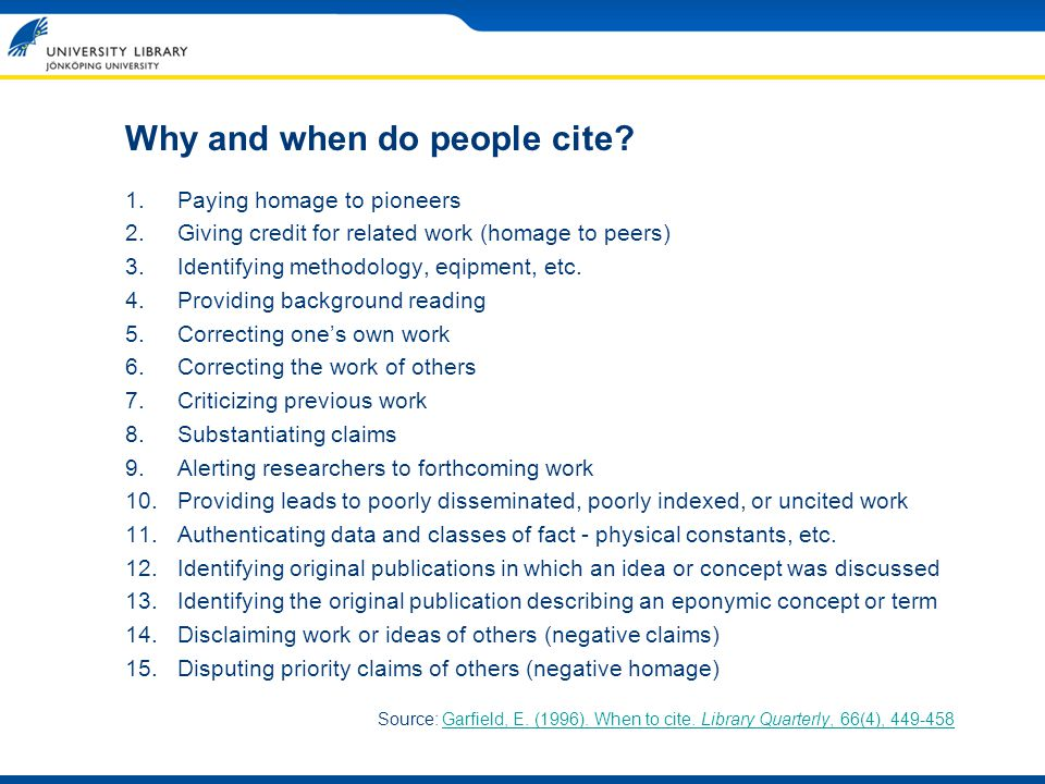 Why and when do people cite? 1.Paying homage to pioneers 2.Giving credit for related work (homage to peers) 3.Identifying methodology, eqipment, etc.