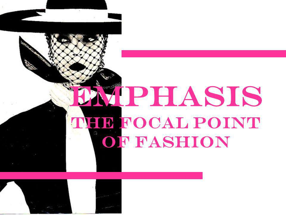 Emphasis The Focal Point of Fashion