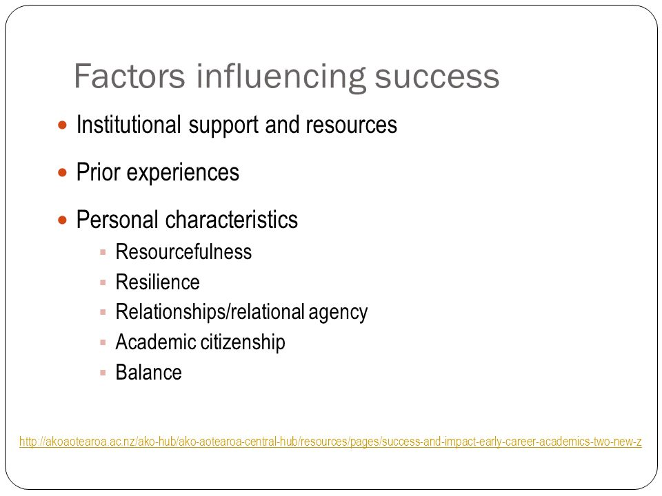 Factors influencing success Institutional support and resources Prior experiences Personal characteristics Resourcefulness Resilience Relationships/re