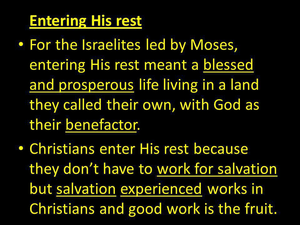 Entering His rest For the Israelites led by Moses, entering His rest meant a blessed and prosperous life living in a land they called their own, with