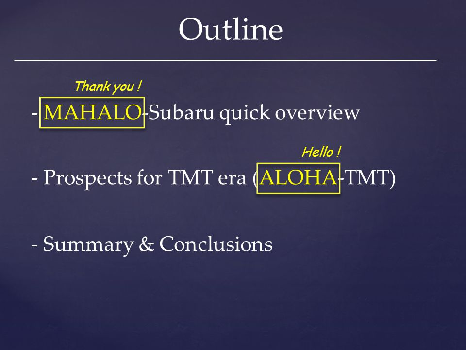 Outline - MAHALO-Subaru quick overview - Prospects for TMT era (ALOHA-TMT) - Summary & Conclusions Thank you ! Hello !