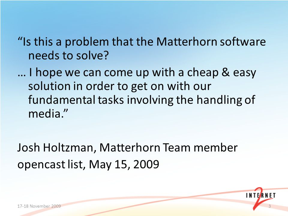 Is this a problem that the Matterhorn software needs to solve? … I hope we can come up with a cheap & easy solution in order to get on with our fundam