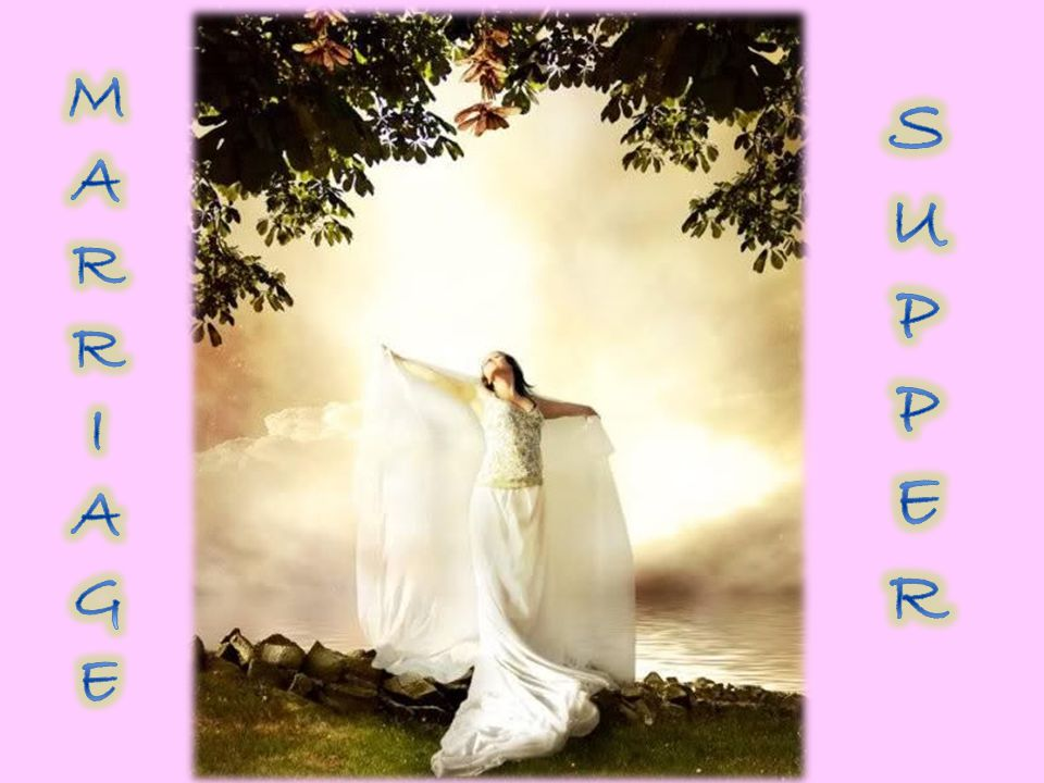 (Rev 19:7) Let us be glad and rejoice, and give honour to him: for the marriage of the Lamb is come, and his wife hath made herself ready.