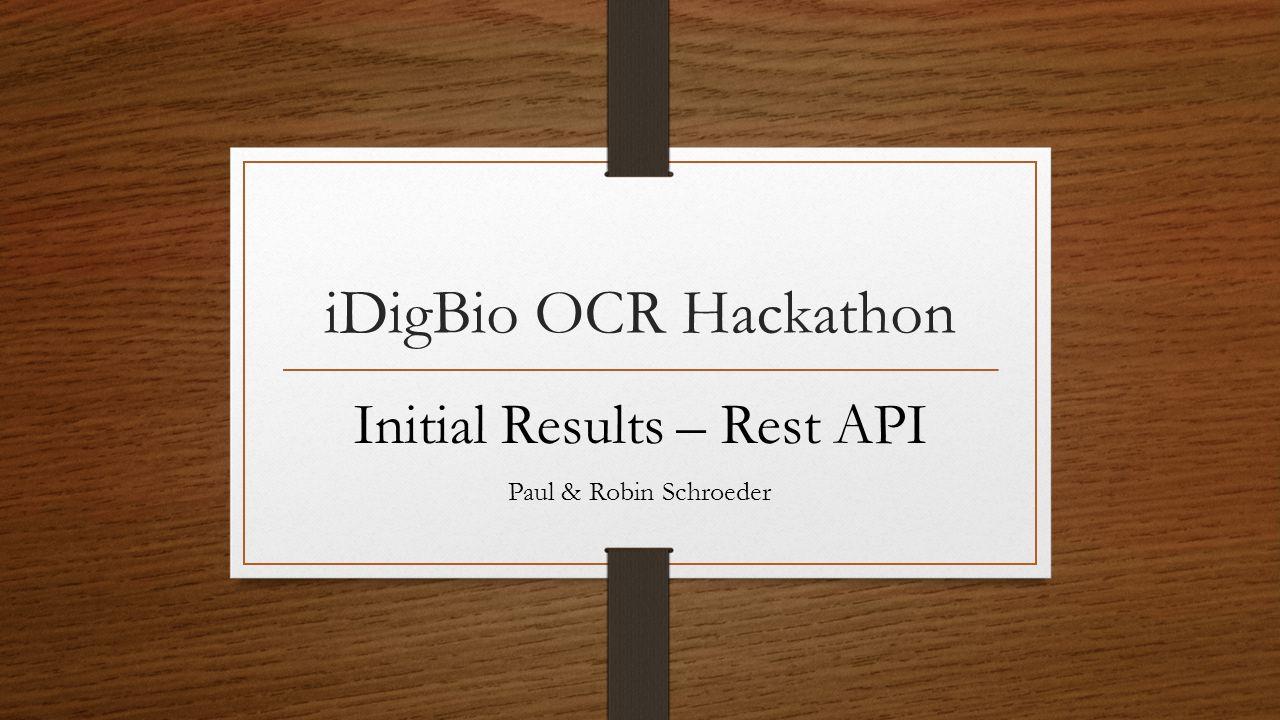 iDigBio OCR Hackathon Initial Results – Rest API Paul & Robin Schroeder