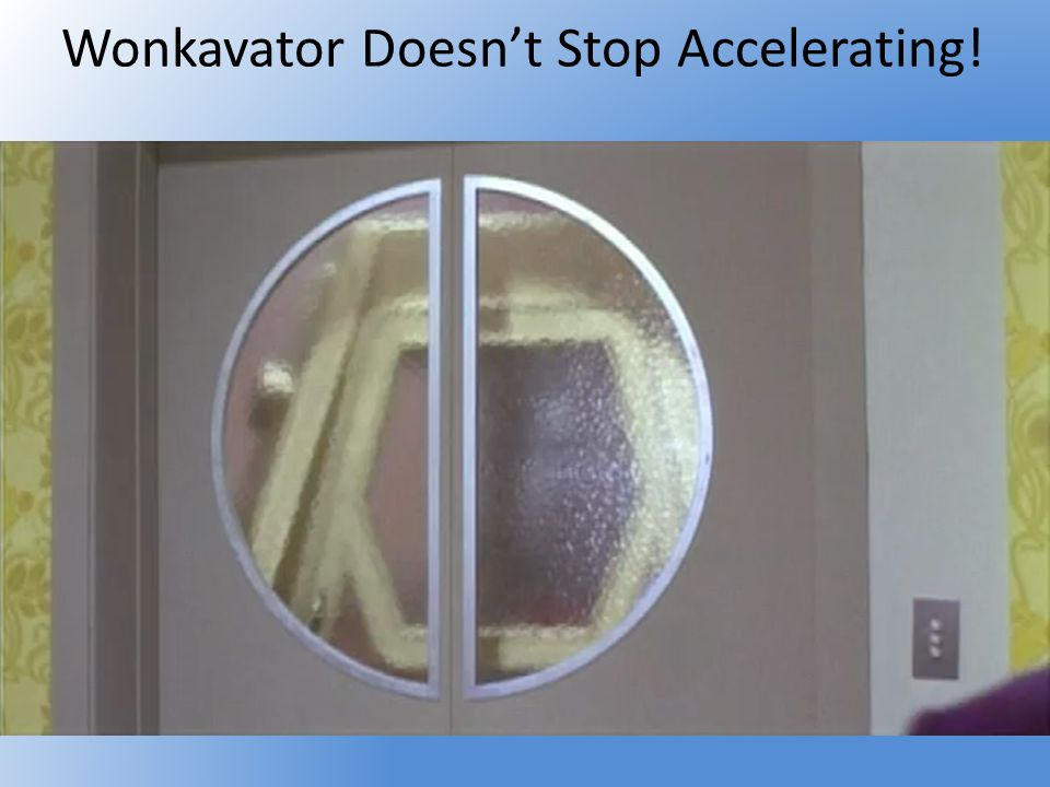 Wonkavator Doesnt Stop Accelerating!