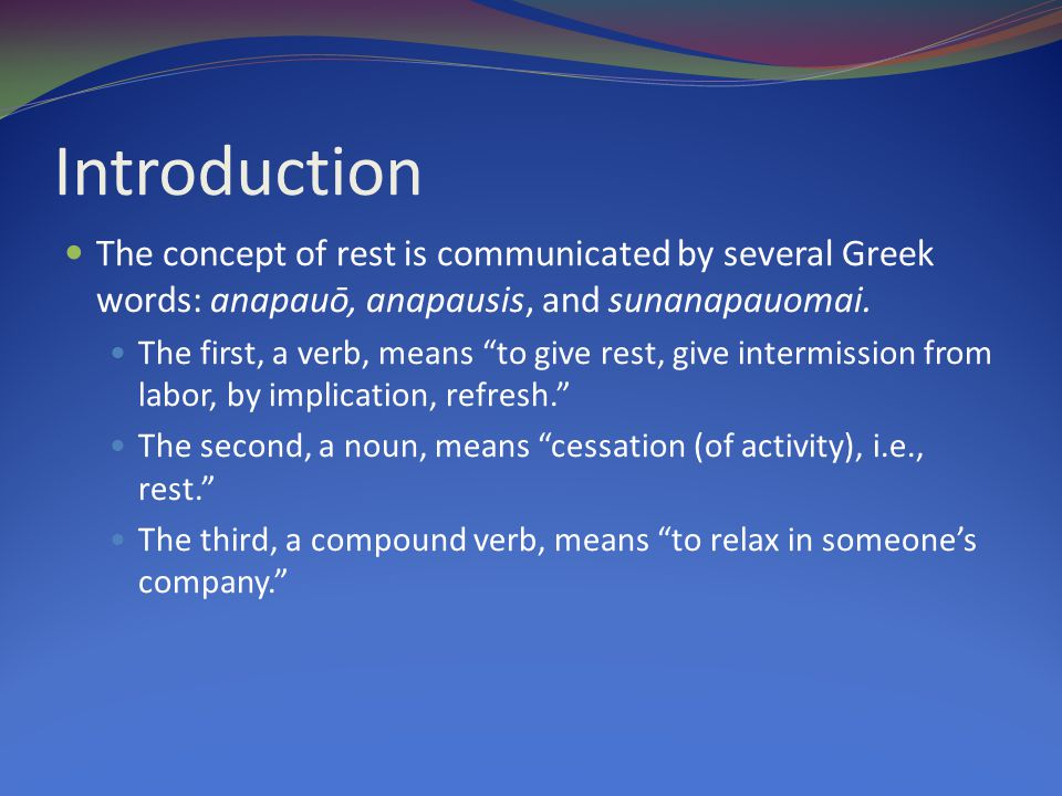Introduction The concept of rest is communicated by several Greek words: anapauō, anapausis, and sunanapauomai.