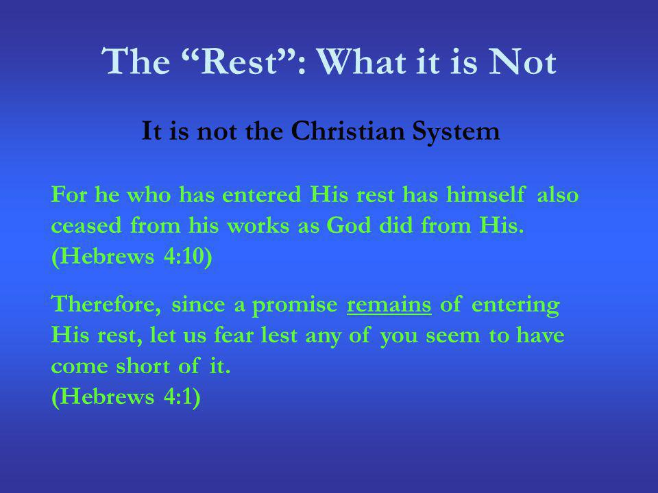 The Rest: What it is Not It is not the Christian System For he who has entered His rest has himself also ceased from his works as God did from His. (H