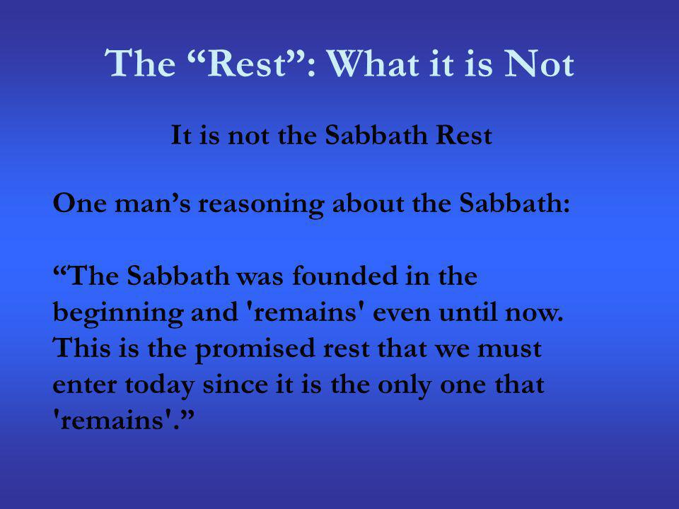 The Rest: What it is Not It is not the Sabbath Rest One mans reasoning about the Sabbath: The Sabbath was founded in the beginning and 'remains' even