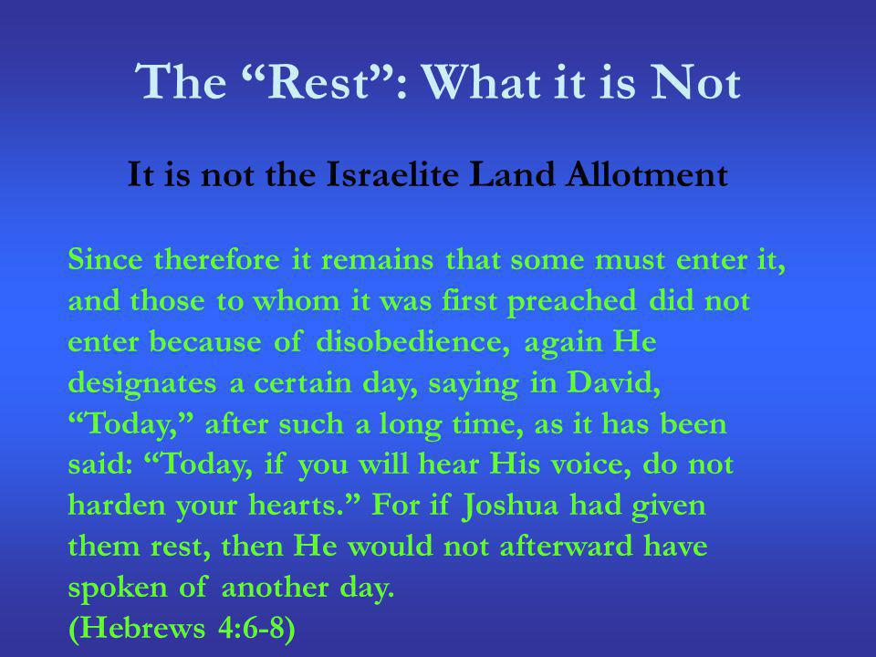 The Rest: What it is Not It is not the Israelite Land Allotment Since therefore it remains that some must enter it, and those to whom it was first pre