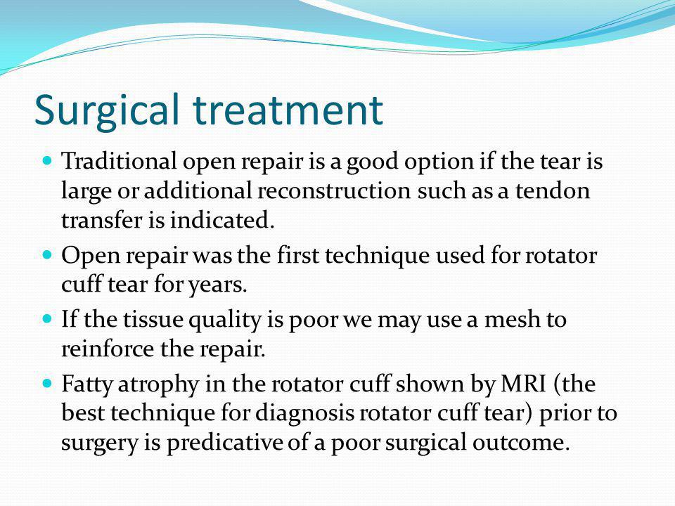 Traditional open repair is a good option if the tear is large or additional reconstruction such as a tendon transfer is indicated. Open repair was the