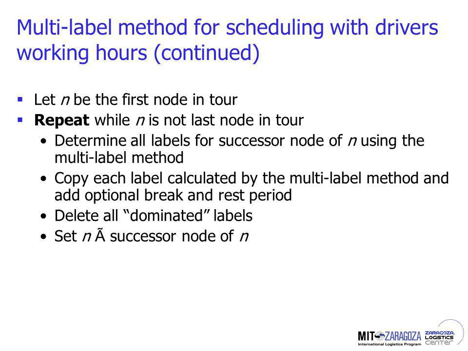 Multi-label method for scheduling with drivers working hours (continued) Let n be the first node in tour Repeat while n is not last node in tour Deter