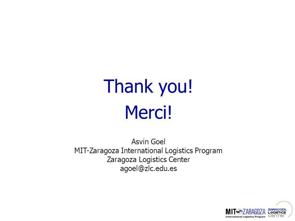 Thank you! Merci! Asvin Goel MIT-Zaragoza International Logistics Program Zaragoza Logistics Center agoel@zlc.edu.es