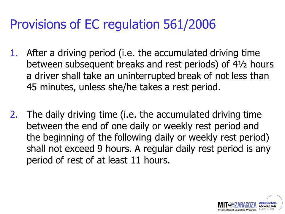 Provisions of EC regulation 561/2006 1.After a driving period (i.e. the accumulated driving time between subsequent breaks and rest periods) of 4½ hou