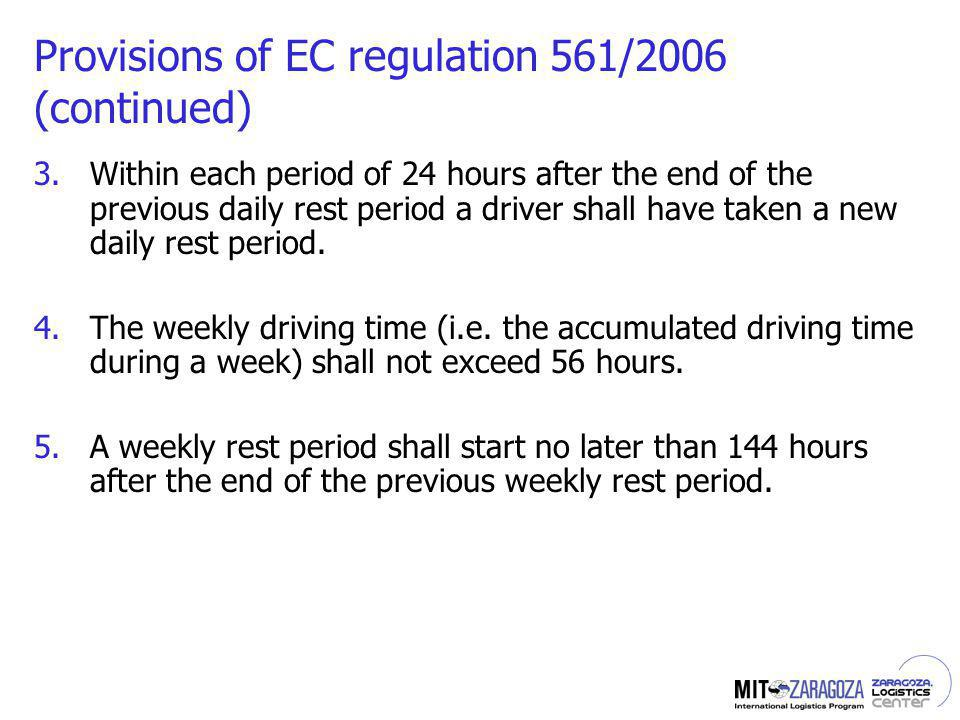 Provisions of EC regulation 561/2006 (continued) 3.Within each period of 24 hours after the end of the previous daily rest period a driver shall have