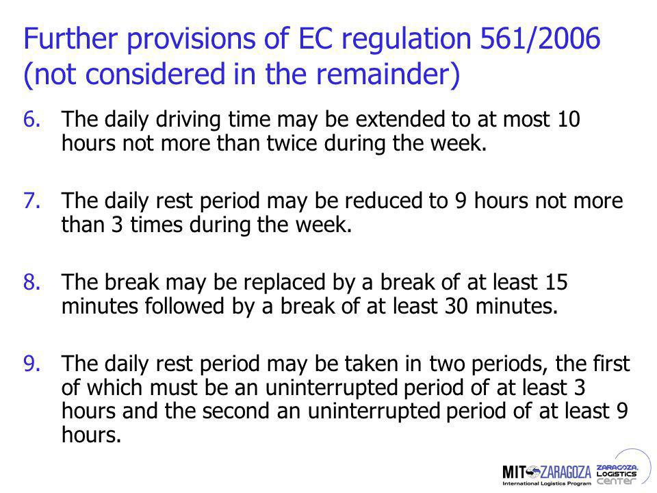 Further provisions of EC regulation 561/2006 (not considered in the remainder) 6.The daily driving time may be extended to at most 10 hours not more t