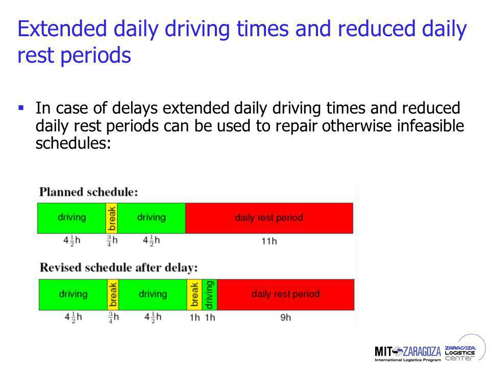 Extended daily driving times and reduced daily rest periods In case of delays extended daily driving times and reduced daily rest periods can be used to repair otherwise infeasible schedules: