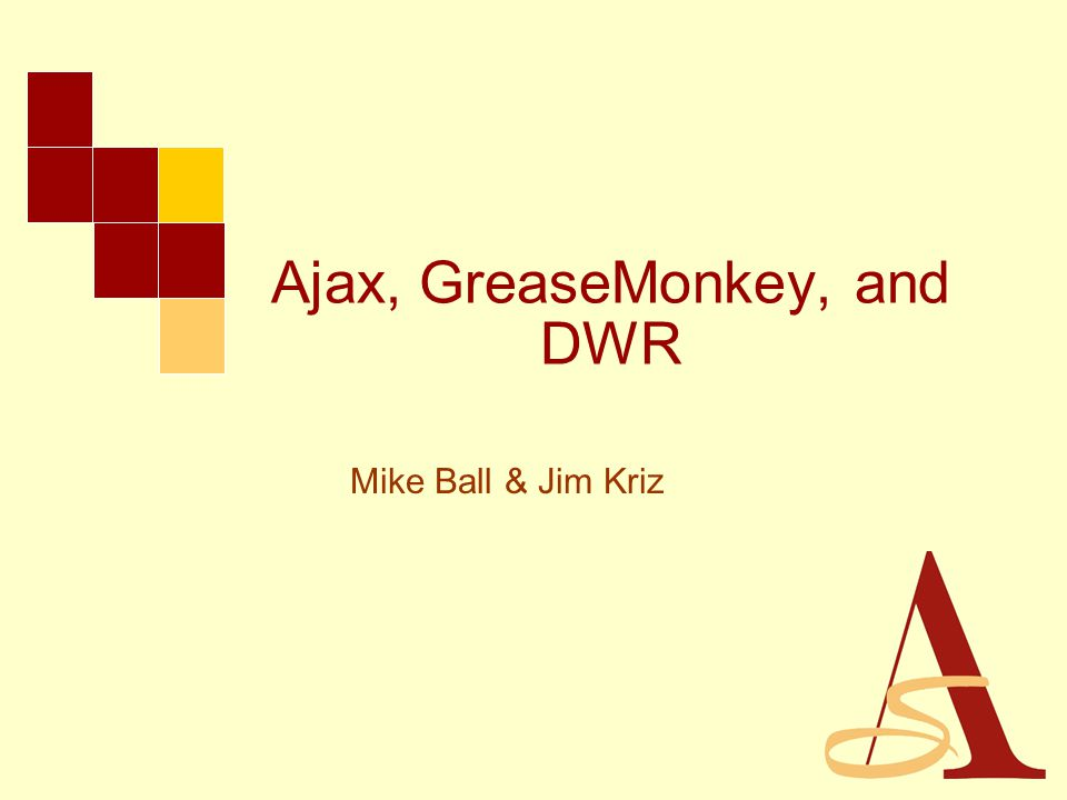 Ajax, GreaseMonkey, and DWR Mike Ball & Jim Kriz