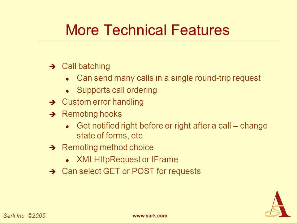 Sark Inc. ©2005 www.sark.com More Technical Features Call batching l Can send many calls in a single round-trip request l Supports call ordering Custo