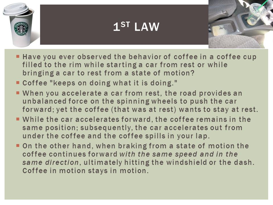 Have you ever observed the behavior of coffee in a coffee cup filled to the rim while starting a car from rest or while bringing a car to rest from a