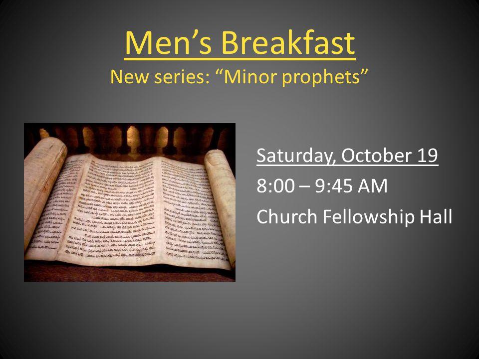 Saturday, October 19 8:00 – 9:45 AM Church Fellowship Hall Mens Breakfast New series: Minor prophets