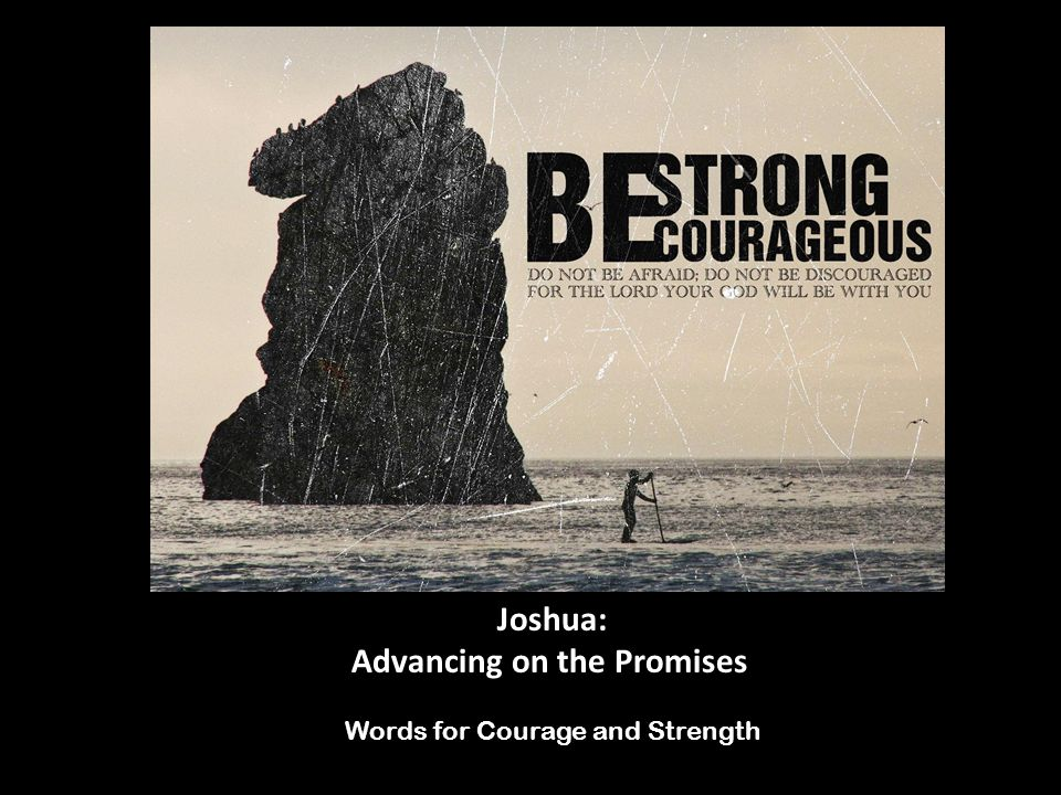 Joshua: Advancing on the Promises Words for Courage and Strength