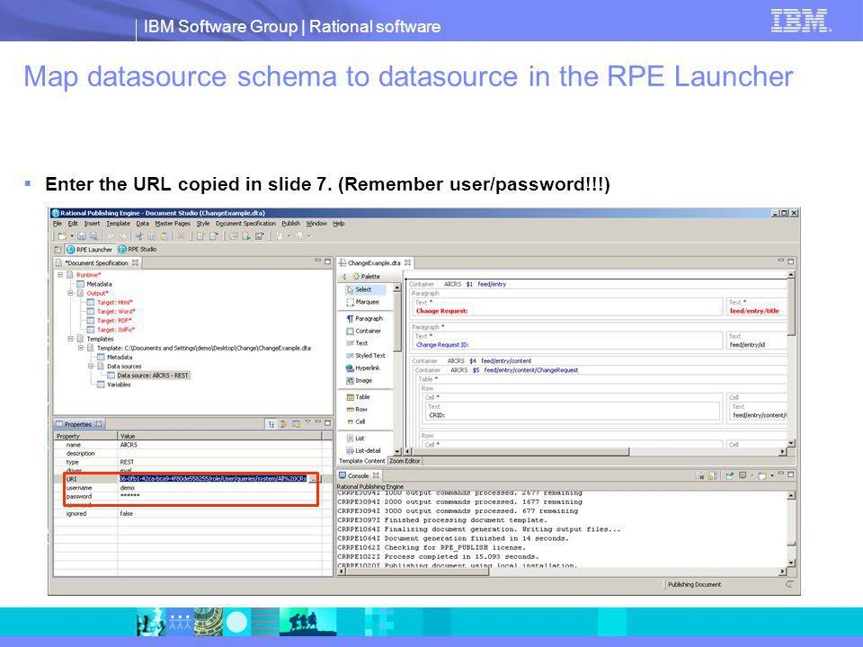 IBM Software Group | Rational software Map datasource schema to datasource in the RPE Launcher Enter the URL copied in slide 7.