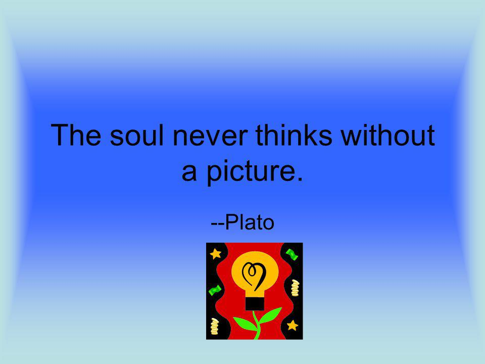 The soul never thinks without a picture. --Plato