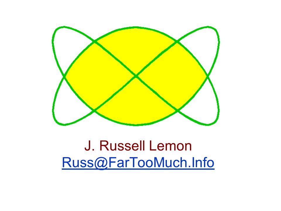J. Russell Lemon Russ@FarTooMuch.Info Russ@FarTooMuch.Info