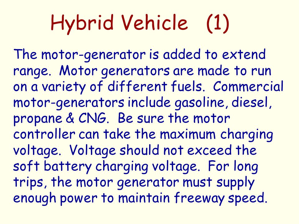 Hybrid Vehicle (1) The motor-generator is added to extend range. Motor generators are made to run on a variety of different fuels. Commercial motor-ge