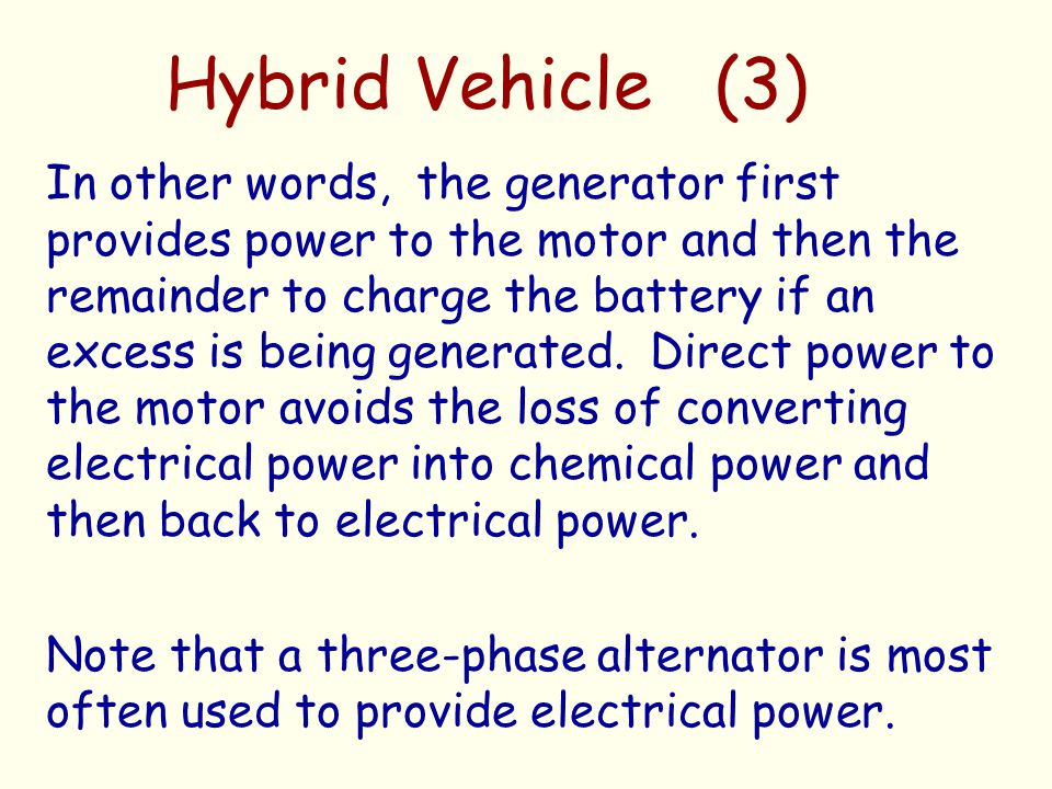 Hybrid Vehicle (3) In other words, the generator first provides power to the motor and then the remainder to charge the battery if an excess is being