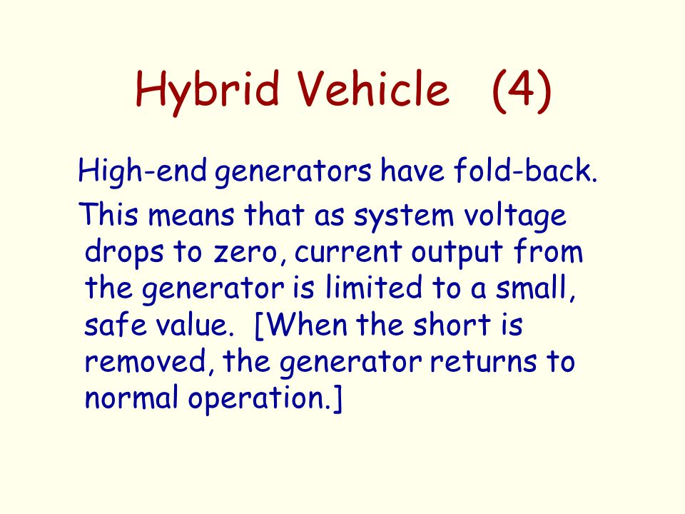 Hybrid Vehicle (4) High-end generators have fold-back. This means that as system voltage drops to zero, current output from the generator is limited t