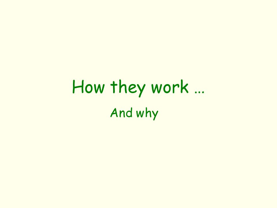 How they work … And why