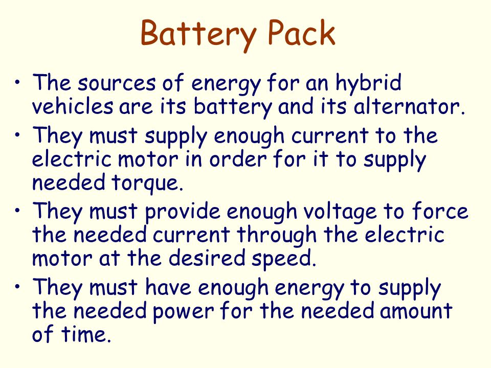 Battery Pack The sources of energy for an hybrid vehicles are its battery and its alternator. They must supply enough current to the electric motor in