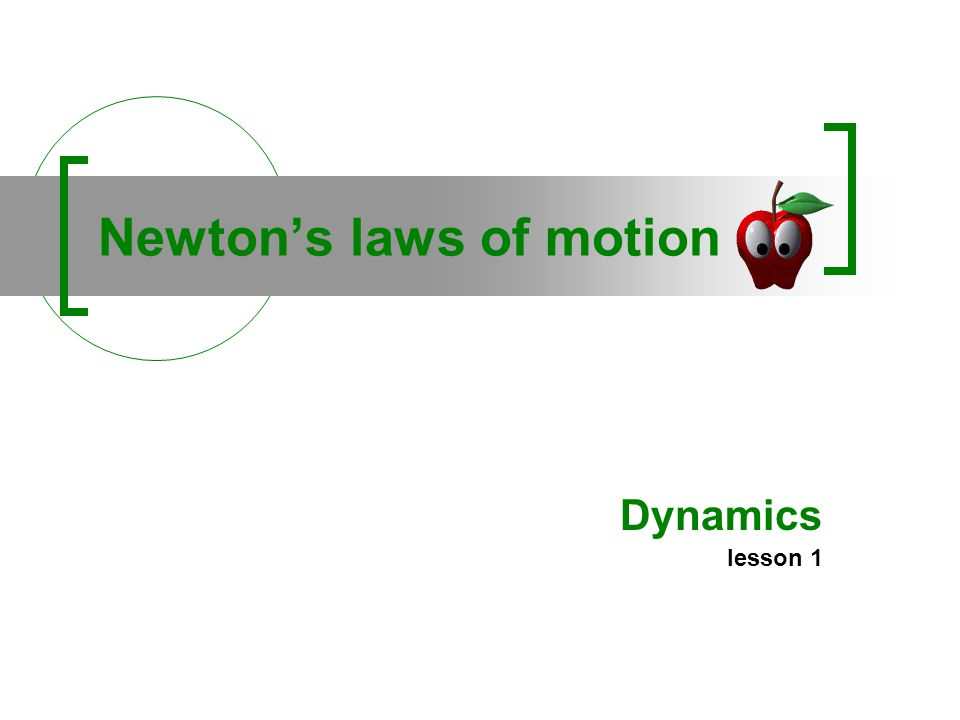 Newtons laws of motion Dynamics lesson 1