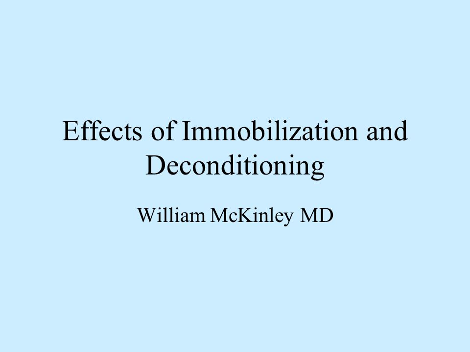 Effects of Immobilization and Deconditioning William McKinley MD
