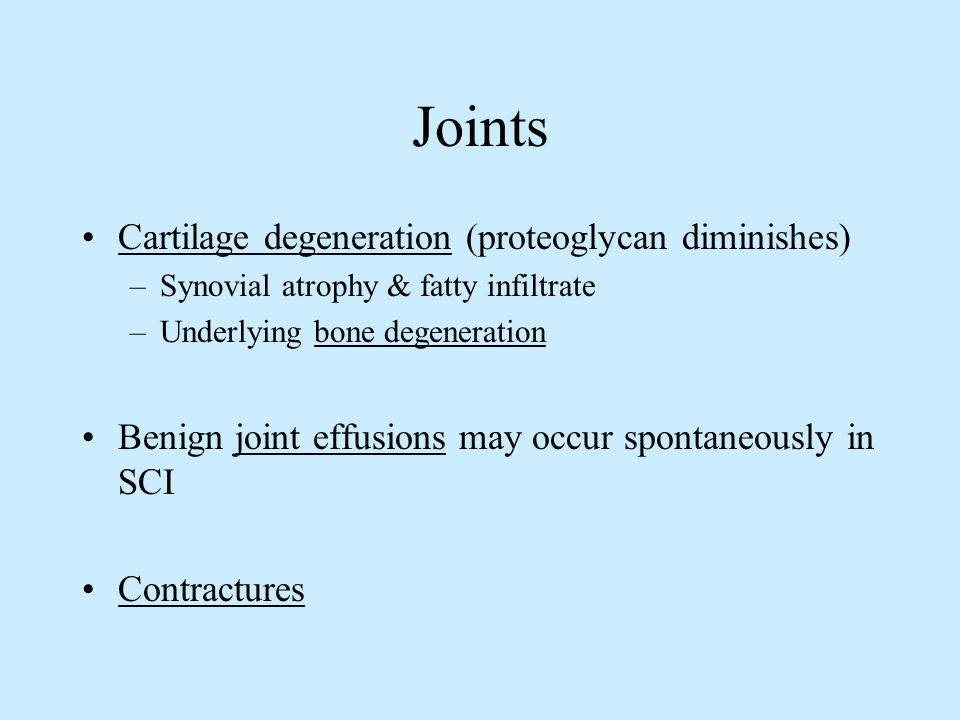 Joints Cartilage degeneration (proteoglycan diminishes) –Synovial atrophy & fatty infiltrate –Underlying bone degeneration Benign joint effusions may