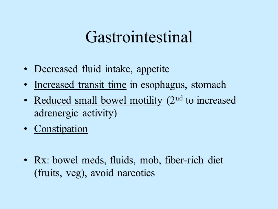 Gastrointestinal Decreased fluid intake, appetite Increased transit time in esophagus, stomach Reduced small bowel motility (2 nd to increased adrener