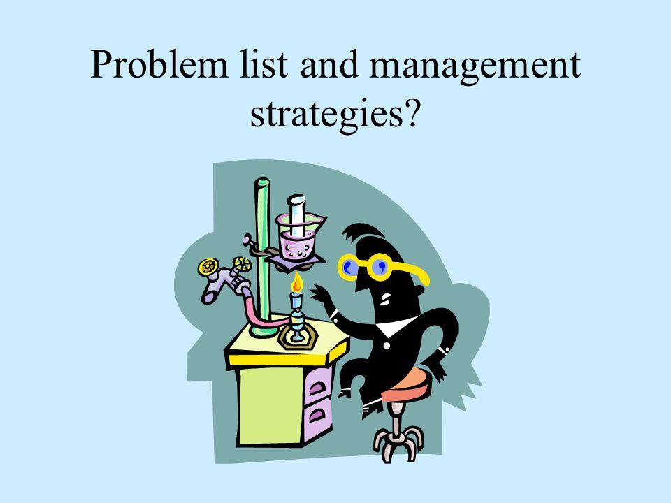 Problem list and management strategies?
