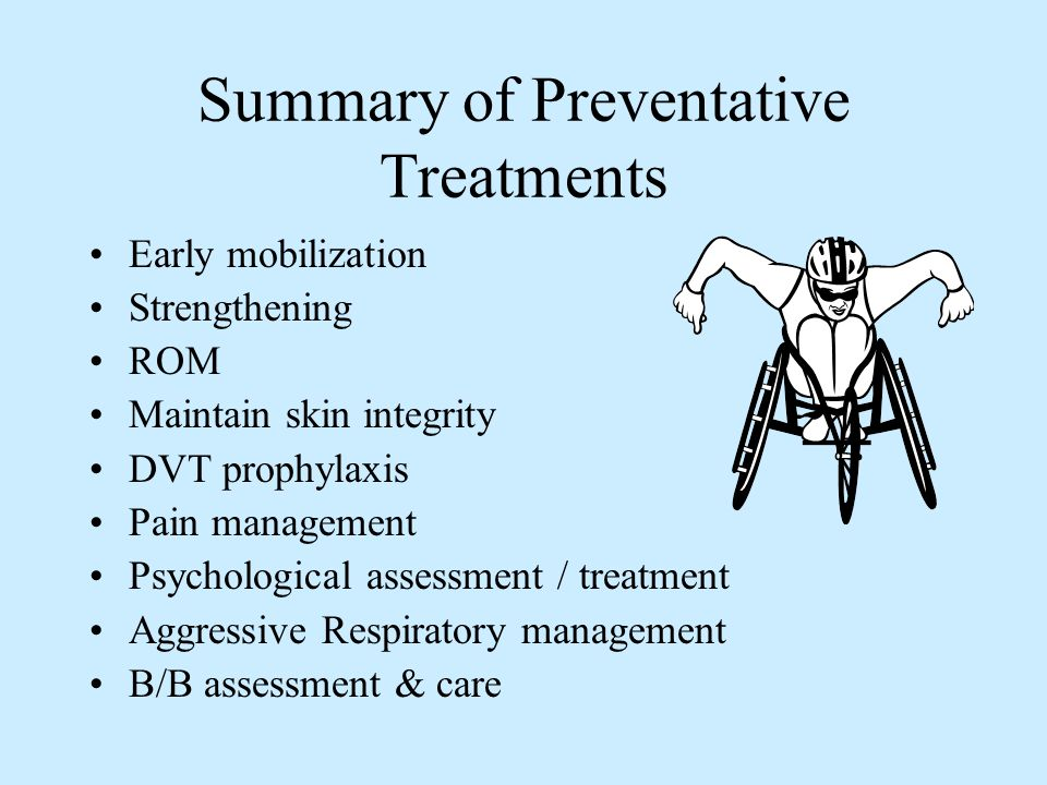 Summary of Preventative Treatments Early mobilization Strengthening ROM Maintain skin integrity DVT prophylaxis Pain management Psychological assessme